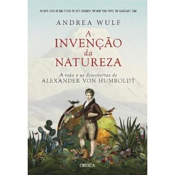A Invenção da Natureza - A Vida e As Descobertas De Alexander Von Humboldt
