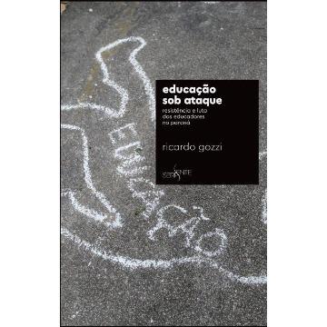 Educação Sob Ataque - Resistência e Luta Dos Educadores No Paraná