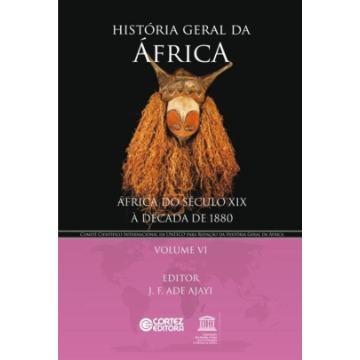 História Geral da África Vol. VI - África do Século XIX À Década de 1880 - Col. História Geral da África