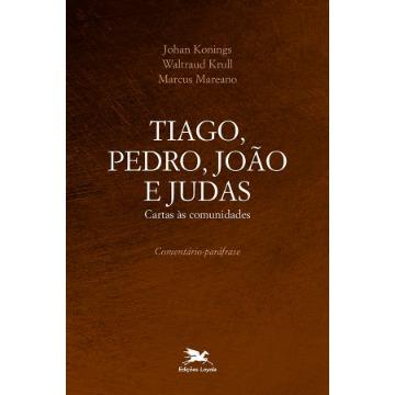 Tiago, Pedro, João E Judas - Cartas Às Comunidades - Comentário-paráfrase