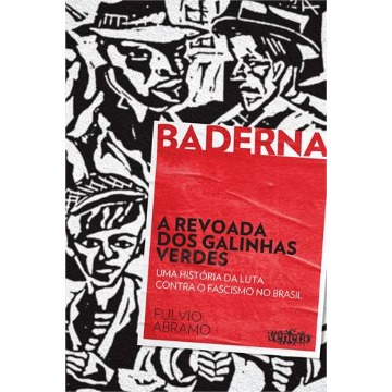 Revoada Dos Galinhas Verdes, A: Um História da Luta Contra o Fascismo no Brasil - Coleção Baderna