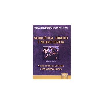 Neuroética , Direito e Neurociência - Conduta Humana , Liberdade e Racionalidade Jurídica