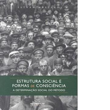 Estrutura Social e Formas de Consciência - A Determinação Social do Método