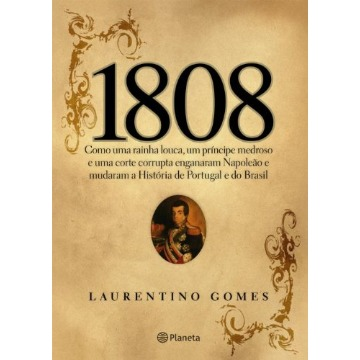 1808 - COMO UMA RAINHA LOUCA UM PRINCIPE MEDREOSO...