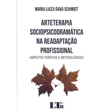 Arteterapia Sociopsicodramática na Readaptação Profissional - Aspectos Teóricos e Metodológicos