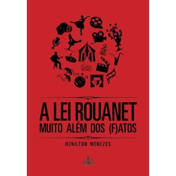 A LEI ROUANET - MUITO ALÉM DOS (F)ATOS