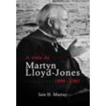 A Vida De Martyn Lloyd-Jones 1899-1981