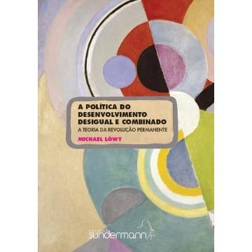 A Politica Do Desenvolvimento Desigual E Combinado: A Teoria Da Revolução Permanente