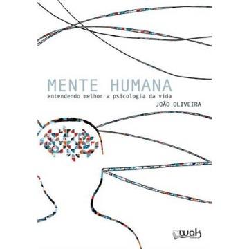 Mente Humana - Entendendo Melhor A Psicologia da Vida