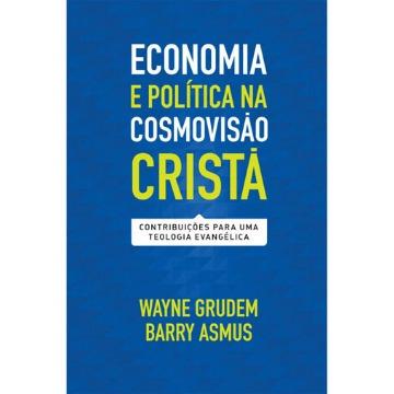 Economia e Política na Cosmovisão Cristã: Contribuições Para UmaTeologia Evangélica