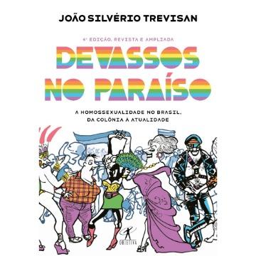 Devassos No Paraíso - A Homossexualidade No Brasil, da Colônia À Atualidade