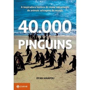 40.000 Pinguins - a Inspiradora História do Maior Salvamento de Animais Selvagens do Mundo