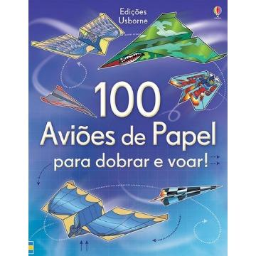 100 Aviões de Papel Para Dobrar e Voar!