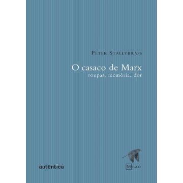O Casaco de Marx - Roupas , Memórias , Dor - Col. Mimo