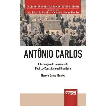 Antônio Carlos - A Formação do Pensamento Político-Constitucional Brasileiro - Col. Grandes Julgamentos da História (