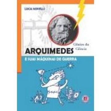 Arquimedes - E a Suas Maquinas de Guerra - Col. Gênios da Ciência