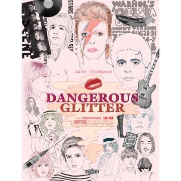 Dangerous Glitter - Como David Bowie, Lou Reed e Iggy Pop Foram ao Inferno e Salvaram o Rock´n´roll