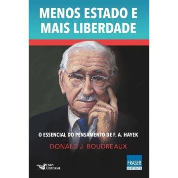 Menos Estado Mais Liberdade - O Essencial Do Pensamento De F. A. Hayek
