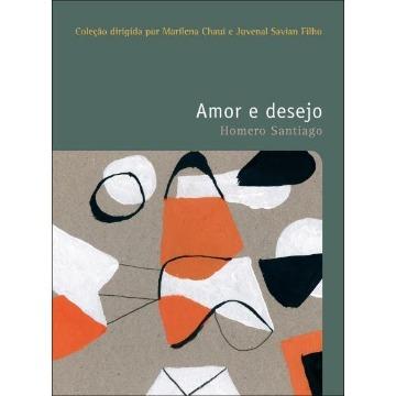 Amor e Desejo - Col. Filosofias - o Prazer do Pensar - Vol. 12