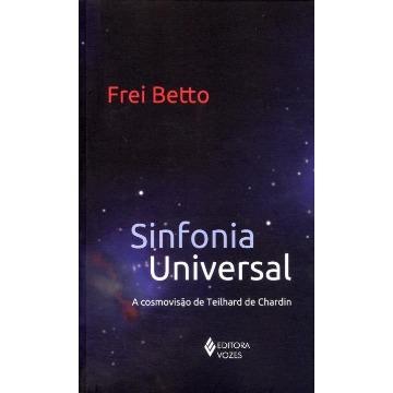 Sinfonia Universal - a Cosmovisão de Teilhard de Chardin