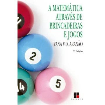 A Matemática Através de Brincadeiras e Jogos