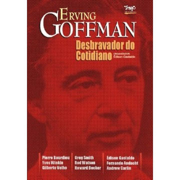 Erving Goffman - O Desbravador do Cotidiano