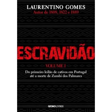 Escravidão Vol. 1 - do Primeiro Leilão De Cativos Em Portugal Até A Morte De Zumbi Dos Palmares