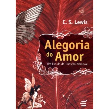 Alegoria do Amor - Um Estudo da Tradição Medieval - Col. Educação Clássica