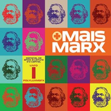 Mais Marx: Material de Apoio À Leitura d O Capital - Livro 1