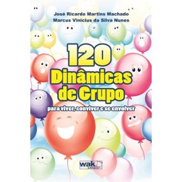120 Dinâmicas de Grupo - Para Viver, Conviver e Se Envolver