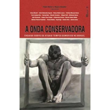 A Onda Conservadora - Ensaios Sobre Os Atuais Tempos Sombrios No Brasil