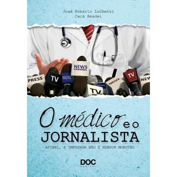 Médico e O Jornalista, O: Afinal, a Imprensa Não é Nenhum Monstro