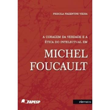 coragem da verdade e a ética do intelectual em Michel Foucault, A