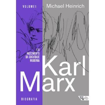 Karl Marx e O Nascimento da Sociedade Moderna: Biografia e Desenvolvimento de SUA Obra (1818 à 1841) - Vol.1
