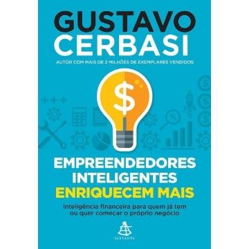 Empreendedores Inteligentes Enriquecem Mais - Inteligência Financeira Para Quem Já Tem ou Quer Começar o Próprio Negócio