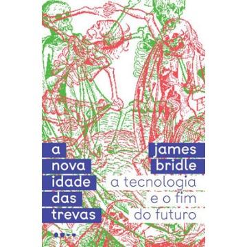 A Nova Idade Das Trevas- A Tecnologia e o Fim Do Futuro