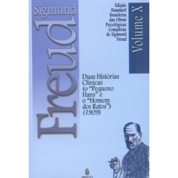 Duas Histórias Clínicas - O Pequeno Hans e o Homem dos Ratos 1909 Vol. X