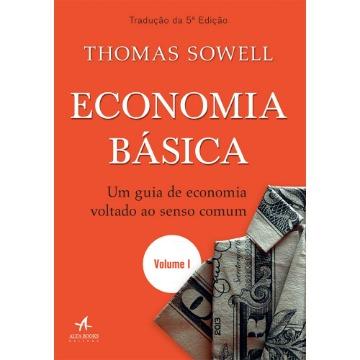 ECONOMIA BÁSICA - UM GUIA DE ECONOMIA VOLTADO AO SENSO COMUM - VOLUME 1