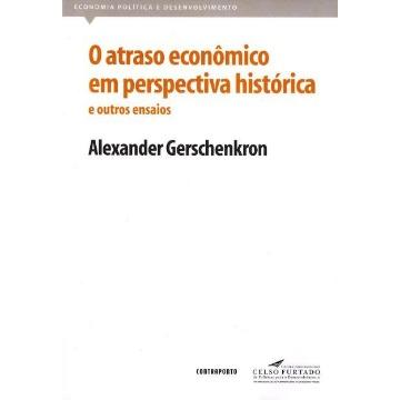 O Atraso Econômico Em Perspectiva Histórica e Outros Ensaios