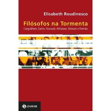 Filósofos na Tormenta - Canguilhem , Sartre , Foucault , Althusser , Deleuze e Derrida