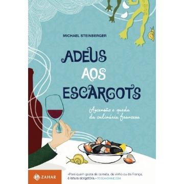 Adeus Aos Escargots - Ascensão e Queda da Culinária Francesa