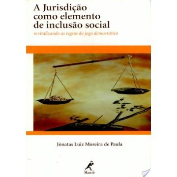 A Jurisdição Como Elemento de Inclusão Social - Revitalizando as Regras do Jogo Democrático