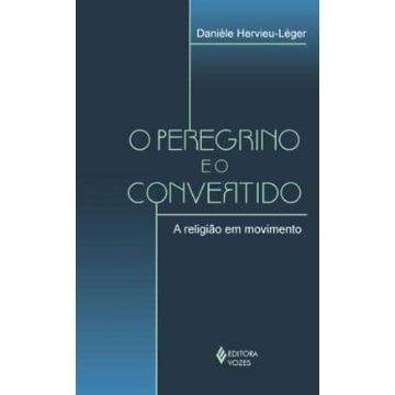 O Peregrino e o Convertido - A Religião em Movimento