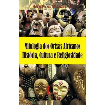 MITOLOGIA DOS ORIXÁS AFRICANOS HISTÓRIA CULTURA E RELIGIOSIDADE