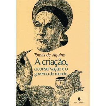 CRIACAO, A CONSERVACAO E O GOVERNO DO MUNDO, A -