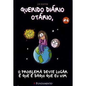 Querido Diário Otário 6 - O Problema Deste Lugar É que É Daqui que Eu Vim