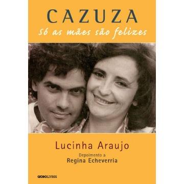Cazuza - Só As Mães São Felizes - 2ª Ed.