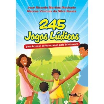245 Jogos Lúdicos - Para Brincar Como Nossos Pais Brincavam