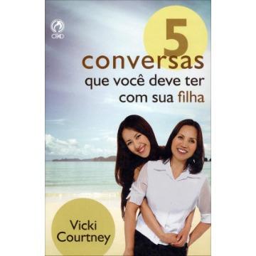 5 Conversas Que Você Deve Ter Com Sua Filha