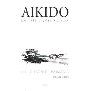 Aikido - Em Três Lições Simples